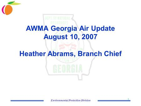 Environmental Protection Division 1 AWMA Georgia Air Update August 10, 2007 Heather Abrams, Branch Chief.