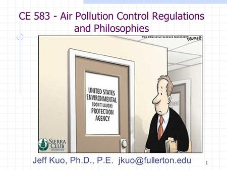1 CE 583 - Air Pollution Control Regulations and Philosophies Jeff Kuo, Ph.D., P.E.