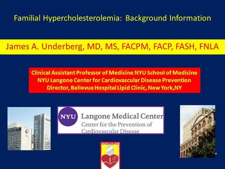 Familial Hypercholesterolemia: Background Information Specialist James A. Underberg, MD, MS, FACPM, FACP, FASH, FNLA Clinical Assistant Professor of Medicine.