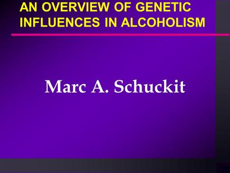 AN OVERVIEW OF GENETIC INFLUENCES IN ALCOHOLISM Marc A. Schuckit.
