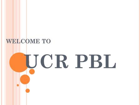 WELCOME TO UCR PBL. 2008-2009 E XECUTIVE T EAM Co-Presidents Jungmi Kim Diana Kamel VP of Affairs Phimchanok Kositsawat VP of Finance Jeffrey Lee VP of.