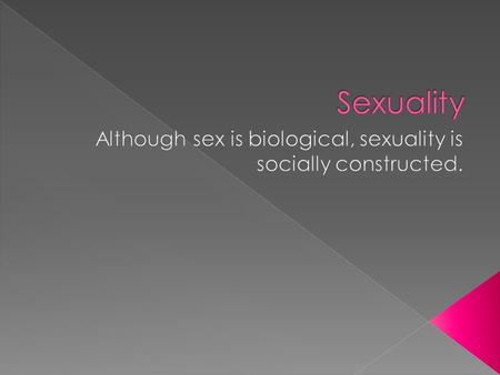  Primary sex characteristics – the genitals; used to reproduce the species  These are the sex characteristics that are visible at birth  Secondary.