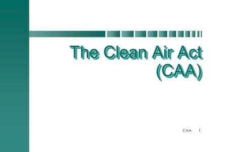 CAA1 The Clean <strong>Air</strong> <strong>Act</strong> (CAA) The Clean <strong>Air</strong> <strong>Act</strong> (CAA)