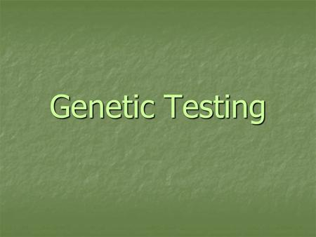 Genetic Testing. What is Genetic Testing? Analysis of human DNA, chromosomes and/or proteins Analysis of human DNA, chromosomes and/or proteins Used to: