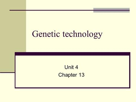 Genetic technology Unit 4 Chapter 13.
