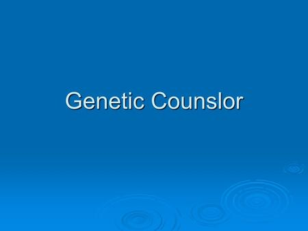 Genetic Counslor. What is a Genetic Counselor?  Genetic counselors are health professionals with specialized graduate degrees and experience in the areas.