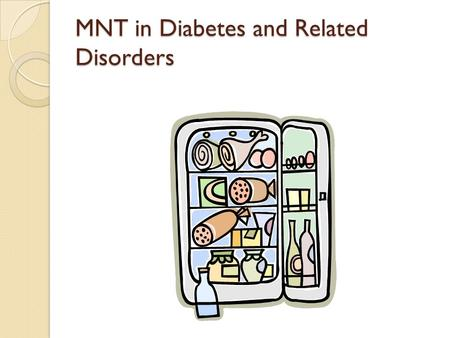 MNT in Diabetes and Related Disorders. key components of diabetes <strong>management</strong> healthful eating pattern Regular physical activity pharmacotherapy.