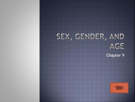 Sex, Gender, and Age Chapter 9.