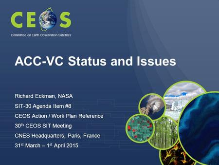 ACC-VC Status and Issues Richard Eckman, NASA SIT-30 Agenda Item #8 CEOS Action / Work Plan Reference 30 th CEOS SIT Meeting CNES Headquarters, Paris,