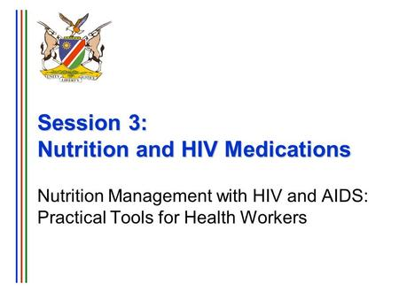 Session 3: Nutrition and HIV Medications Nutrition Management with HIV and AIDS: Practical Tools for Health Workers.
