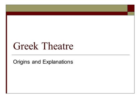 Greek Theatre Origins and Explanations. Origins of Greek Theatre  A theatrical culture that flourished in ancient Greece between 550 and 220 BC.  It.