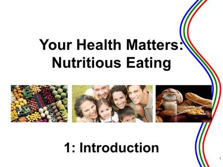 1: Introduction 1 Your Health Matters: Nutritious Eating.