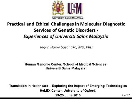 1of 20 Practical and Ethical Challenges in Molecular Diagnostic Services of Genetic Disorders - Experiences of Universiti Sains Malaysia Teguh Haryo Sasongko,
