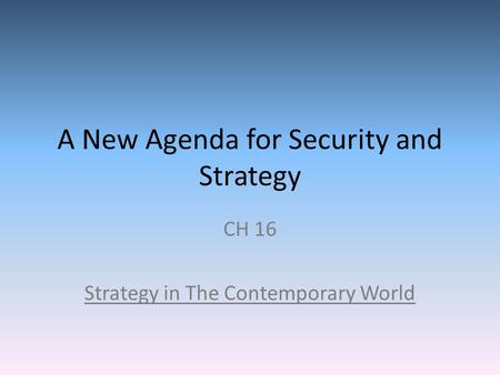 A New Agenda for Security and Strategy CH 16 Strategy in The Contemporary World.