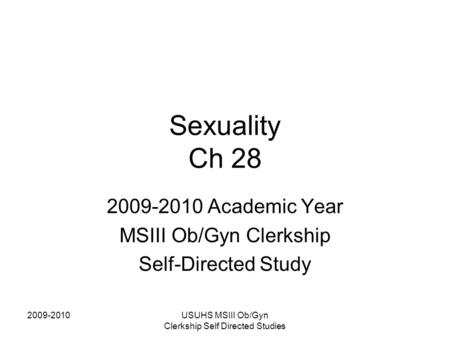 2009-2010USUHS MSIII Ob/Gyn Clerkship Self Directed Studies Sexuality Ch 28 2009-2010 Academic Year MSIII Ob/Gyn Clerkship Self-Directed Study.
