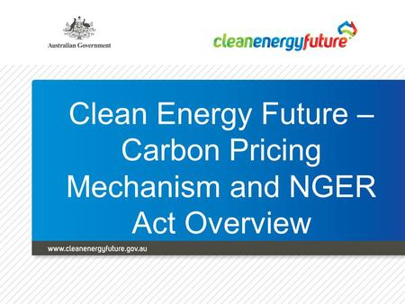 Clean Energy Future – Carbon Pricing Mechanism and NGER Act Overview.