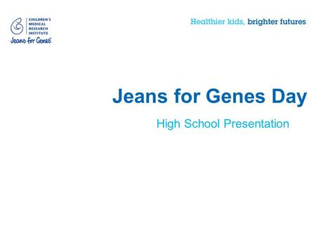 Jeans for Genes Day High School Presentation. Section: one What is Jeans for Genes Day?