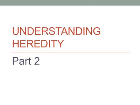 Understanding heredity