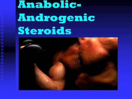 Anabolic- Androgenic Steroids Objectives: Differentiate between anabolic and androgenic steroids. Differentiate between anabolic and.