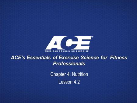 ACE's Essentials of Exercise Science for Fitness Professionals Chapter 4: Nutrition Lesson 4.2.
