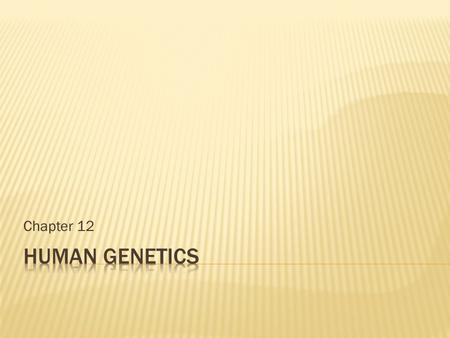 Chapter 12.  Humans have 46 chromosomes  44 are autosomes  22 pairs of homologous chromosomes  2 are sex chromosomes: X and Y  Females have two X.