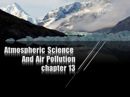  Earth's atmosphere  Weather, climate, and atmospheric conditions  Outdoor pollution and solutions  Stratospheric ozone depletion  Acidic deposition.