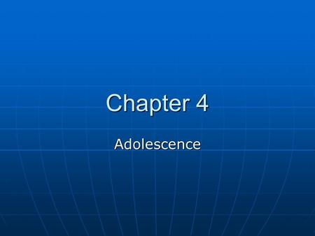 Chapter 4 Adolescence. Adolescence Can be defined several ways Can be defined several ways Time period of mixed abilities and responsibilitiesTime period.