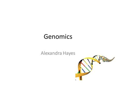 Genomics Alexandra Hayes. Genomics is the study of all the genes in a person, as well as the interactions of those genes with each other and a person's.
