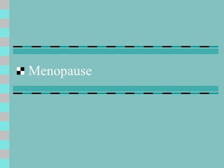 Menopause. What is Menopause? The end of a woman's menstrual cycle.