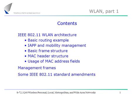 WLAN, part 1 S-72.3240 Wireless Personal, Local, Metropolitan, and Wide Area Networks1 Contents IEEE 802.11 WLAN architecture Basic routing example IAPP.