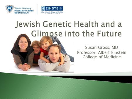 Susan Gross, MD Professor, Albert Einstein College of Medicine.