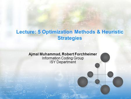 Lecture: 5 Optimization Methods & Heuristic Strategies Ajmal Muhammad, Robert Forchheimer Information Coding Group ISY Department.