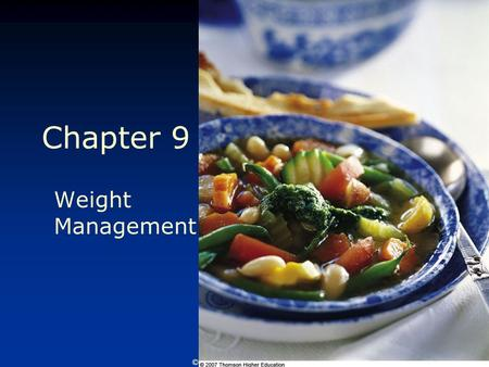 © 2007 Thomson - Wadsworth Chapter 9 Weight <strong>Management</strong>.