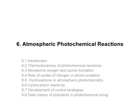 6. Atmospheric Photochemical Reactions 6.1 Introduction 6.2 Thermodynamics of photochemical reactions 6.3 Monatomic oxygen and ozone formation 6.4 Role.