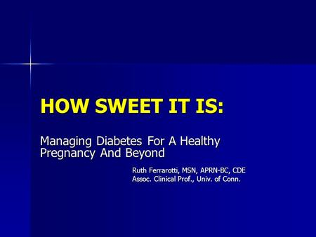 HOW SWEET IT IS: Managing Diabetes For A Healthy Pregnancy And Beyond