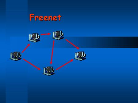 Freenet. Anonymity  Napster, Gnutella, Kazaa do not provide anonymity  Users know who they are downloading from  Others know who sent a query  Freenet.