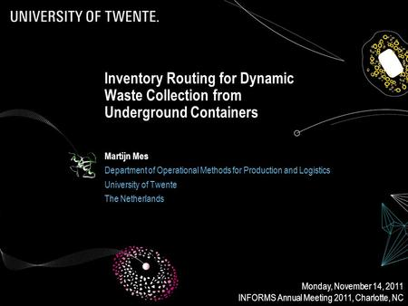 Inventory Routing for Dynamic Waste Collection from Underground Containers Martijn Mes Department of Operational Methods for Production and Logistics University.