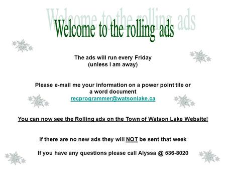 The ads will run every Friday (unless I am away) Please  me your information on a power point tile or a word document