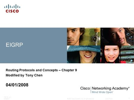 © 2007 Cisco Systems, Inc. All rights reserved.Cisco Public ITE PC v4.0 Chapter 1 1 EIGRP Routing Protocols and Concepts – Chapter 9 Modified by Tony Chen.