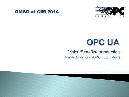 Vision/Benefits/Introduction Randy Armstrong (OPC Foundation)