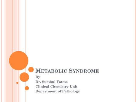 M ETABOLIC S YNDROME By Dr. Sumbul Fatma Clinical Chemistry Unit Department of Pathology.