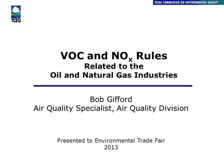 VOC and NO x Rules Related to the Oil and Natural Gas Industries Air Quality Division Bob Gifford Air Quality Specialist, Air Quality Division Presented.