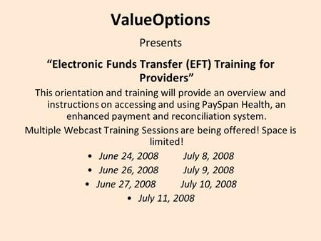"ValueOptions Presents ""Electronic Funds Transfer (EFT) Training for Providers"" This orientation and training will provide an overview and instructions."