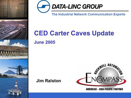The Industrial Network Communication Experts CED Carter Caves Update June 2005 Jim Ralston.
