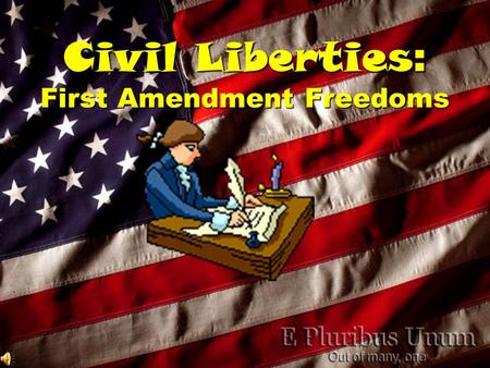 Civil Liberties : First Amendment Freedoms  Civil Liberties So, civil liberties provide protection <strong>against</strong> government interference  Civil Liberties.