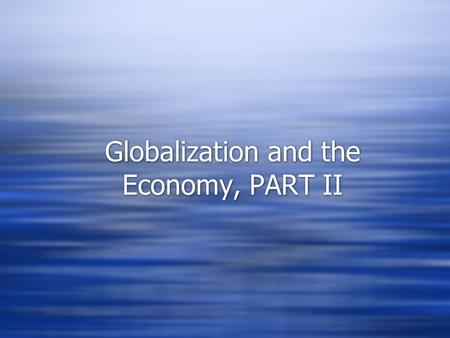 Globalization and the Economy, PART II. McDonaldization of Society  McDonaldization is defined as the process by which the principles of the fast-food.