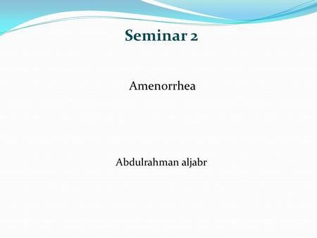 Seminar 2 Abdulrahman aljabr Amenorrhea. Objectives 3- Outline functions of the ovarian hormones— estradiol and progesterone. 4- describe regulation of.