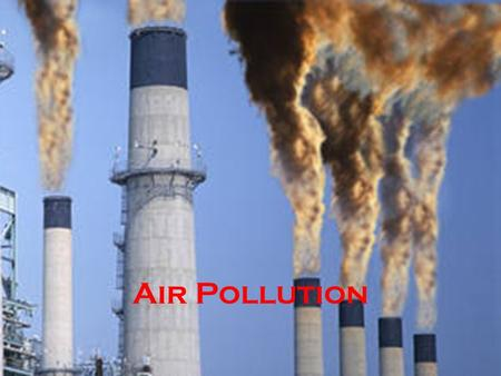 Air pollution Air Pollution. The challenges of air pollution legislation Challenges of Risk Assessment Economic consequences of over- regulation.