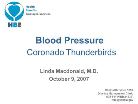 Clinical Services 3331 Disease Management Clinic 505-844-HBES (4237) Blood Pressure Linda Macdonald, M.D. October 9, 2007 Coronado Thunderbirds.