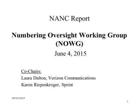 NANC Report Numbering Oversight Working Group (NOWG) June 4, 2015 Co-Chairs: Laura Dalton, Verizon Communications Karen Riepenkroger, Sprint 06/04/2015.